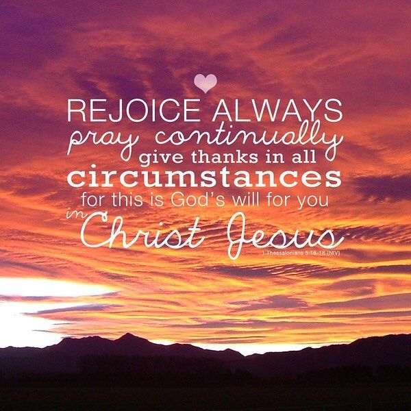 Rejoice always  pray without ceasing give thanks in all circumstances; for this is the will of God in Christ Jesus for you. (1 Thessalonians 5:16-18 ESV) #scripture4atm