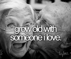 """""""Grow old with someone I love."""" ~ wanted this even when I was little."""