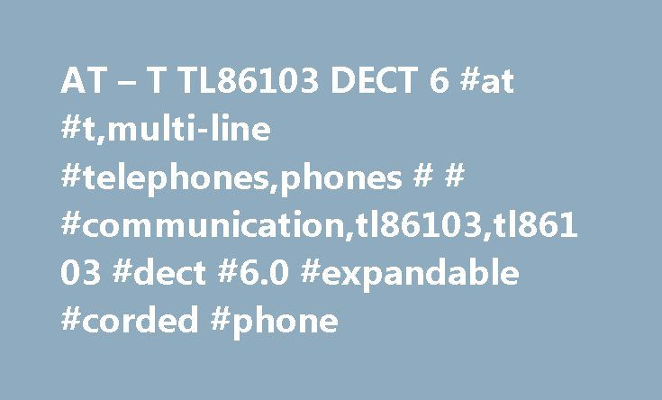 AT – T TL86103 DECT 6 #at #t,multi-line #telephones,phones # # #communication,tl86103,tl86103 #dect #6.0 #expandable #corded #phone http://papua-new-guinea.nef2.com/at-t-tl86103-dect-6-at-tmulti-line-telephonesphones-communicationtl86103tl86103-dect-6-0-expandable-corded-phone/  Products Appliances TV Home Theater Computers Tablets Cameras Camcorders Cell Phones Audio Video Games Movies Music Car Electronics GPS Wearable Technology Health, Fitness Beauty Home, Garage Office Smart Home…