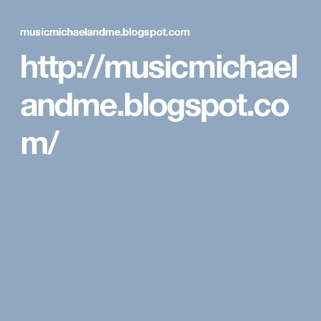 http://musicmichaelandme.blogspot.com/