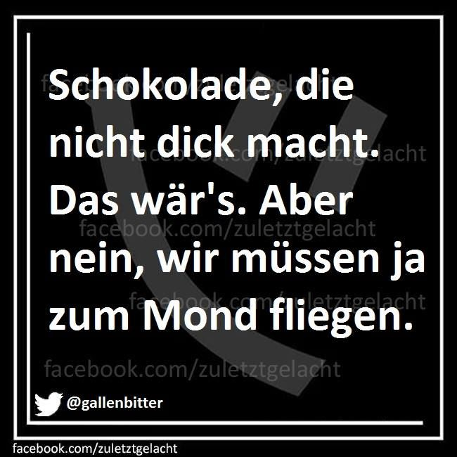"Hahaha love it! In German it means... ""Chocolate that doesn't make you fat. That's what it should have been. But no, we just had to fly to the moon."" ;P"