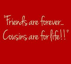 Cousins are for life