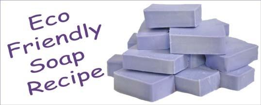 Eco Friendly Soap Recipe - DIY all natural soap