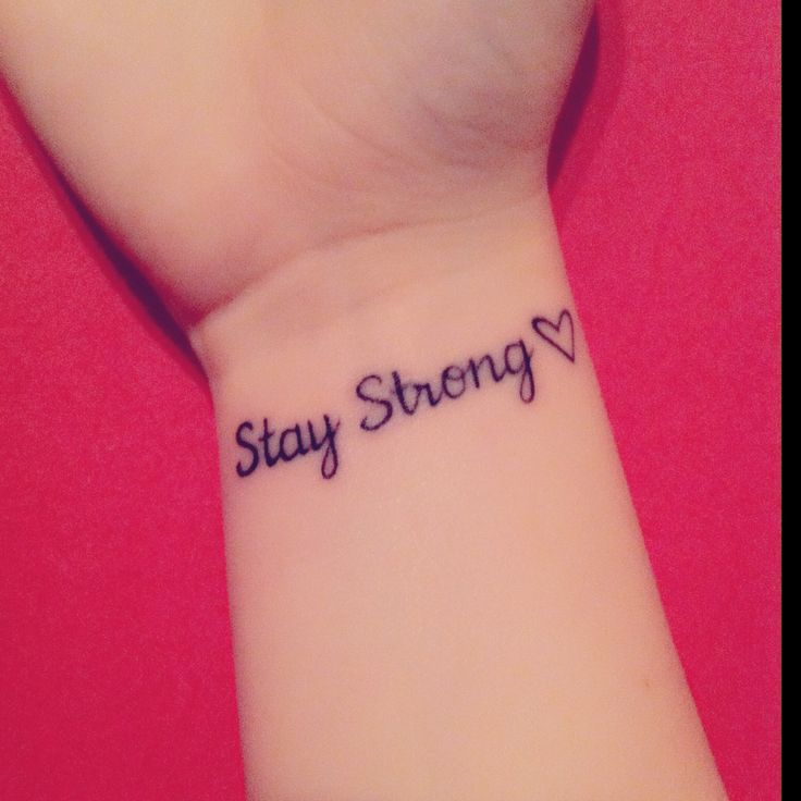 My first tattoo! Proud of it! Stay Strong tattoo Small tattoo