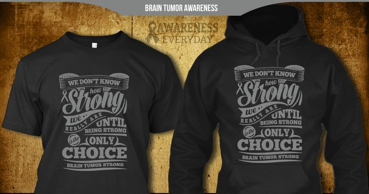 490177f4 Get this Brain Tumor Awareness T-Shirt, Hoodie, Tank-Top, or Vneck. A  quality keepsake that makes a great gift for yourself or someone you love #  ...