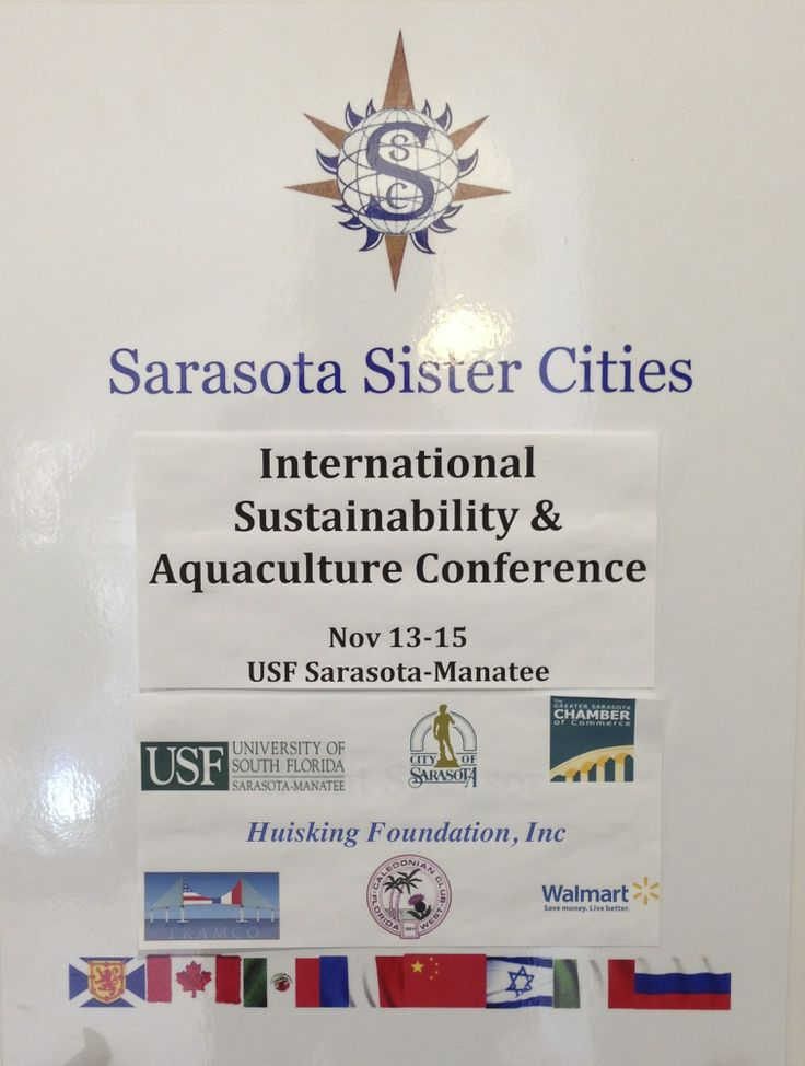 Conference Sponsors for the International Sustainability & Aquaculture Conference included the University of South Florida Sarasota-Manatee; the City of Sarasota; the Huisking Foundation, Inc.; the Greater Sarasota Chamber of Commerce; the French-American Business Council of West Florida; WalMart & the Caledonian Club of West Florida
