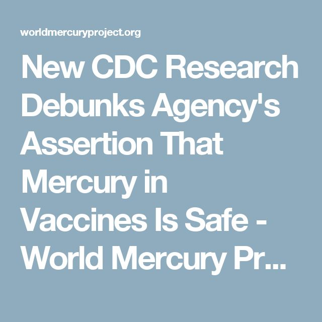 New CDC Research Debunks Agency's Assertion That Mercury in Vaccines Is Safe - World Mercury Project