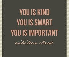 you is kind, you is smart, you is important: Great Movie, Little Girls, Remember This, You Is Kind, Books Jackets, Good Movie, Movie Quotes, Favorite Quotes, Best Quotes