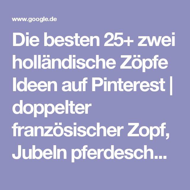 Die besten 25+ zwei holländische Zöpfe Ideen auf Pinterest | doppelter französischer Zopf, Jubeln pferdeschwanz und Schulhaar