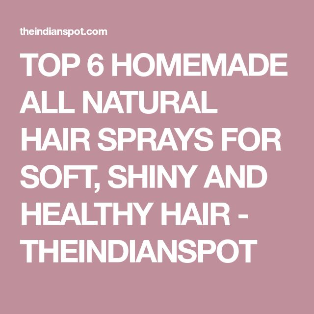 TOP 6 HOMEMADE ALL NATURAL HAIR SPRAYS FOR SOFT, SHINY AND HEALTHY HAIR - THEINDIANSPOT