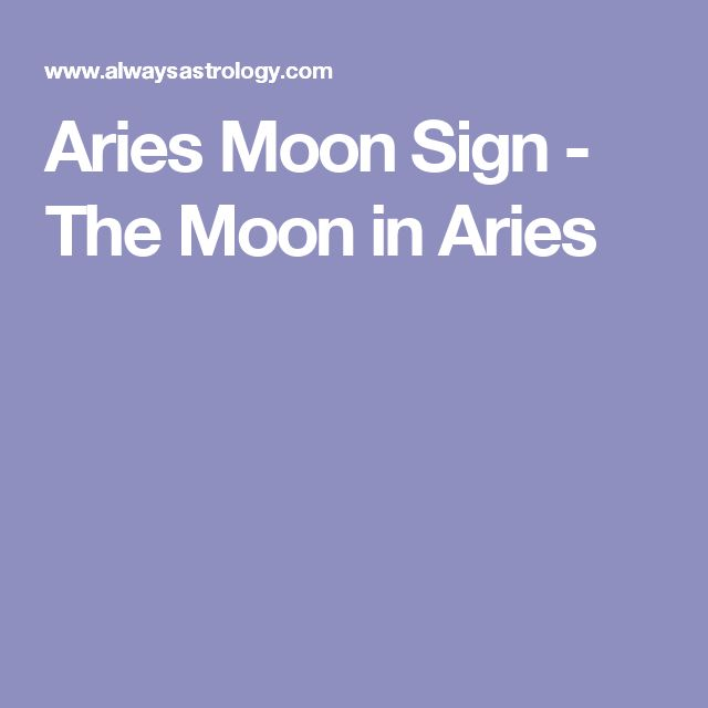 Aries Moon Sign - The Moon in Aries