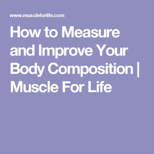 How to Measure and Improve Your Body Composition | Muscle For Life