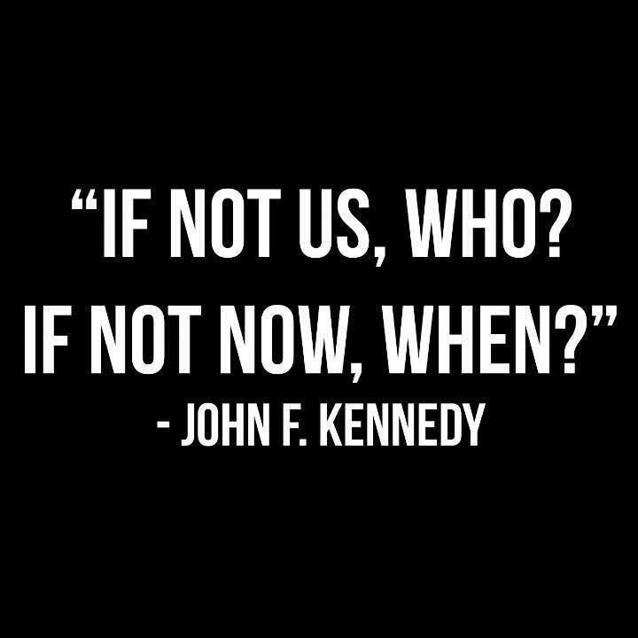 """If Not Us, Who? If Not Now, When?"""" - John. F. Kennedy (D)..If JFK were alive today and running for office...He would be a member of the Tea Party...That`s how much America has changed for the worst...Remember he hated Communism with a passion and believed in America Exceptionalism and its`s Greatness...He would call The Democratic Party of today TRAITORS to his Country......WAKE UP AMERICA!!!"""
