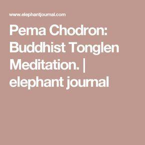 Pema Chodron: Buddhist Tonglen Meditation. | elephant journal
