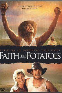 Faith Like Potatoes (2006) Poster   Rated 7.0 This inspiring true story of a rugged South African farmer, Angus Buchan, is set in the turbulent hills of the KZN Midlands. Angus' manic quest for material success is slowly transformed into a wild love for God and people, as he wrestles with faith, hope, natural disasters and tragic personal loss.