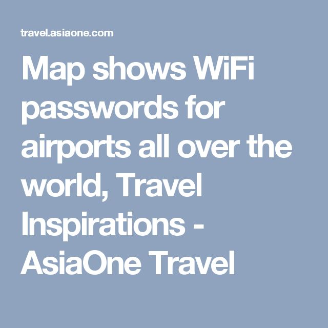 Map shows WiFi passwords for airports all over the world, Travel Inspirations - AsiaOne Travel