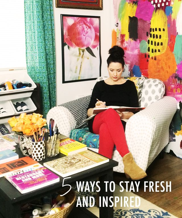 5 ways to stay fresh and inspired