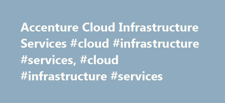 Accenture Cloud Infrastructure Services #cloud #infrastructure #services, #cloud #infrastructure #services http://ireland.remmont.com/accenture-cloud-infrastructure-services-cloud-infrastructure-services-cloud-infrastructure-services/  # Accenture Cloud Infrastructure Services Accenture Cloud Platform infrastructure services provide self-service requesting, provisioning, and deployment of virtual infrastructure across an expansive list of global infrastructure providers. This includes…