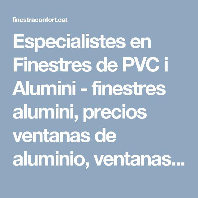 Especialistes en Finestres de PVC i Alumini - finestres alumini, precios ventanas de aluminio, ventanas de pvc precios