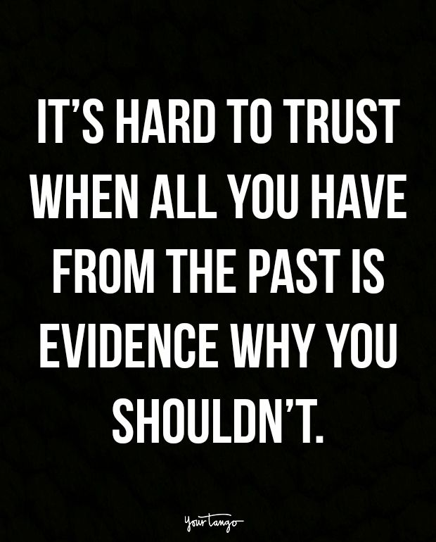 """It's hard to trust when all you have from the past is evidence why you shouldn't."""