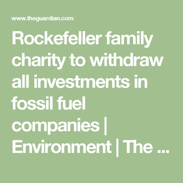 Rockefeller family charity to withdraw all investments in fossil fuel companies | Environment | The Guardian