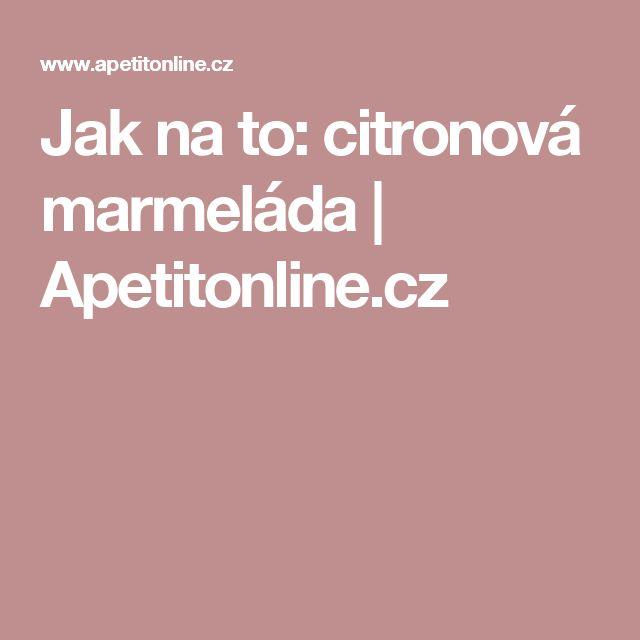 Jak na to: citronová marmeláda | Apetitonline.cz