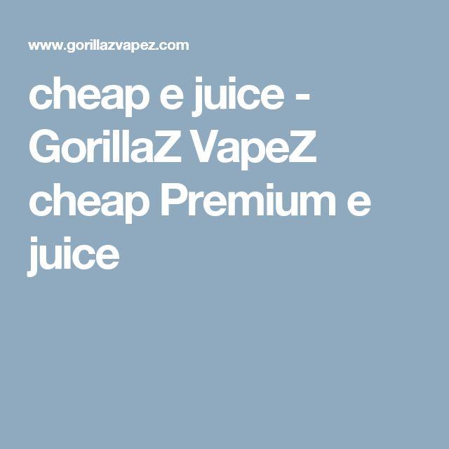 cheap e juice - GorillaZ VapeZ cheap Premium e juice