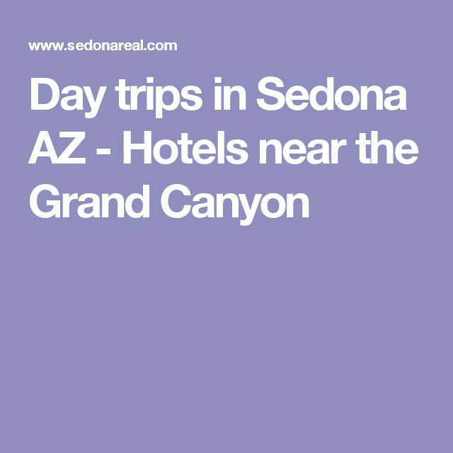Day trips in Sedona AZ - Hotels near the Grand Canyon