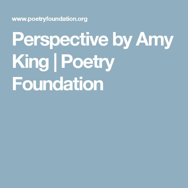 Perspective by Amy King | Poetry Foundation
