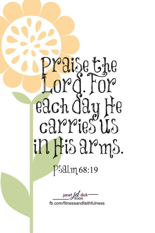 """""""Praise the Lord. For each day He CARRIES us in His arms""""...Psalm 68:19."""