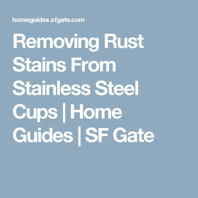 Removing Rust Stains From Stainless Steel Cups | Home Guides | SF Gate