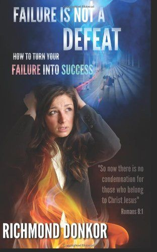 Failure Is Not Defeat: How to turn your failure to success (Volume 1) by Richmond Donkor,http://www.amazon.com/dp/1497416787/ref=cm_sw_r_pi_dp_PJ-wtb1WH5HT2H0B
