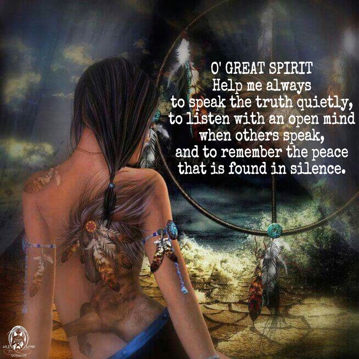 O' GREAT SPIRIT Help me always to speak the truth quietly, to listen with an open mind when others speak, and to remember the peace that is found in silence. WILD WOMAN SISTERHOODॐ #WildWomanSisterhood #nativeamericanwisdom #wildwoman #wildwomanmedicine #embodyyourwildnature