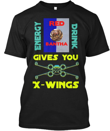 Energy Drink Gives You X Wings Black T-Shirt Front