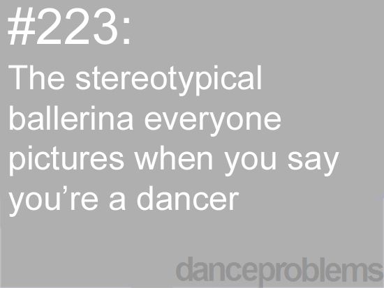 Just because I'm a dancer doesn't mean I'm a ballet dancer like seriously hip hop is life since I was 3