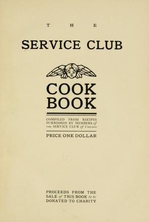 1904 | The Service Club Cook Book | Compiled by Recipes Furnished by the Members of The Service Club of Chicago, Illinois
