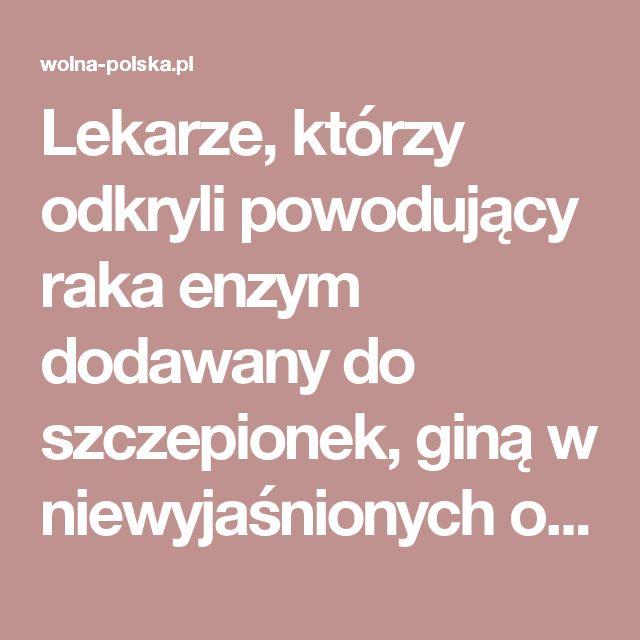Lekarze, którzy odkryli powodujący raka enzym dodawany do szczepionek, giną w niewyjaśnionych okolicznościach - Wolna Polska - Wiadomości