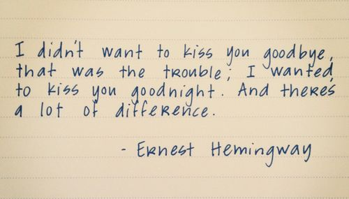 one of my favorite quotes. Hemingway should be required reading
