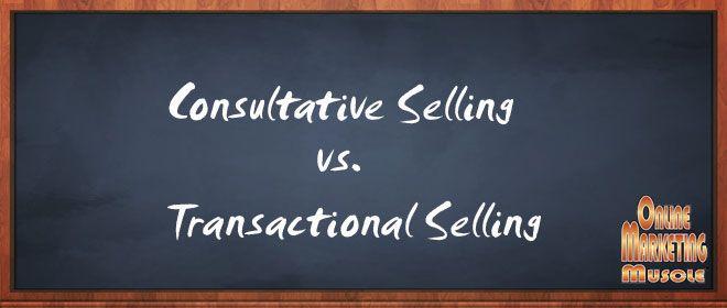 Consultative Selling versus Transactional Selling