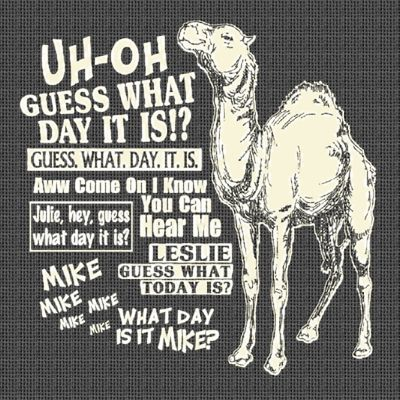 Guess what day it is!? Mike, Mike, Mike, Mike, Mike... What day is it Mike? ... Hump Day. One of our President's current favorite TV ads, nicely condensed in a t-shirt.