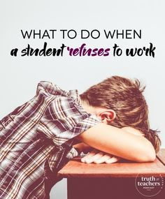What to do when a student refuses to work. I knownthis... I do this, but I needed a good reminder too.