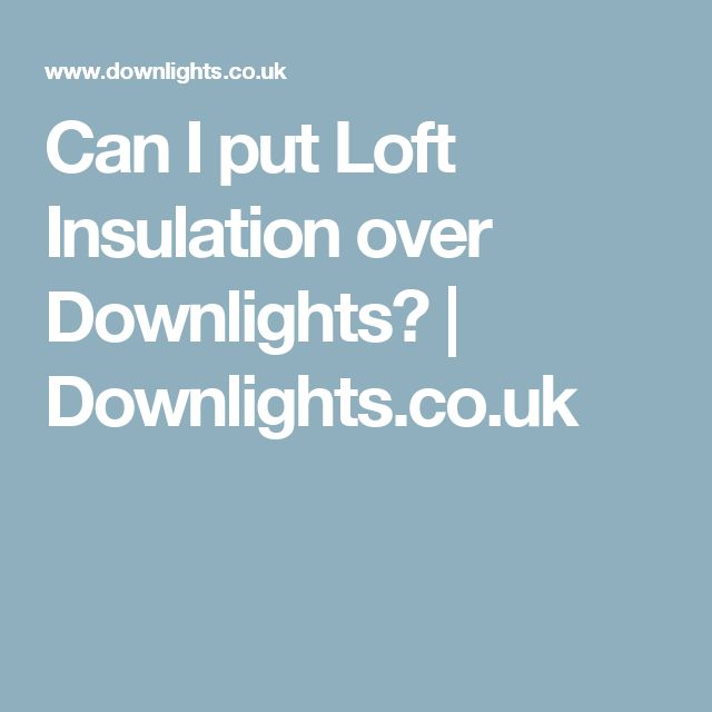 Can I put Loft Insulation over Downlights? | Downlights.co.uk
