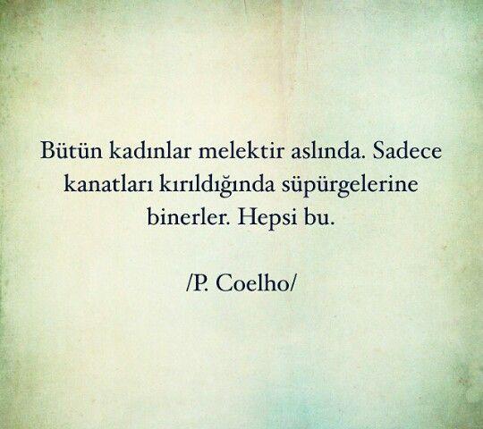 Bütün kadınlar melektir aslında. Sadece kanatları kırıldığında süpürgelerine binerler. Hepsi bu.. - Paulo Coelho #sözler #anlamlısözler #güzelsözler #manalısözler #özlüsözler #alıntı #alıntılar #alıntıdır #alıntısözler