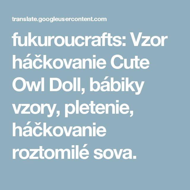 fukuroucrafts: Vzor háčkovanie Cute Owl Doll, bábiky vzory, pletenie, háčkovanie roztomilé sova.