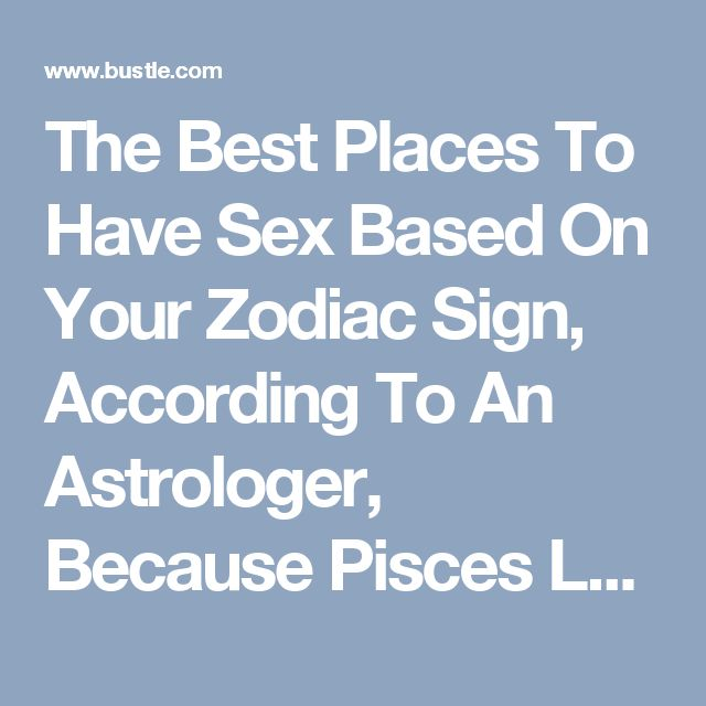 The Best Places To Have Sex Based On Your Zodiac Sign, According To An Astrologer, Because Pisces Love It In The Pool