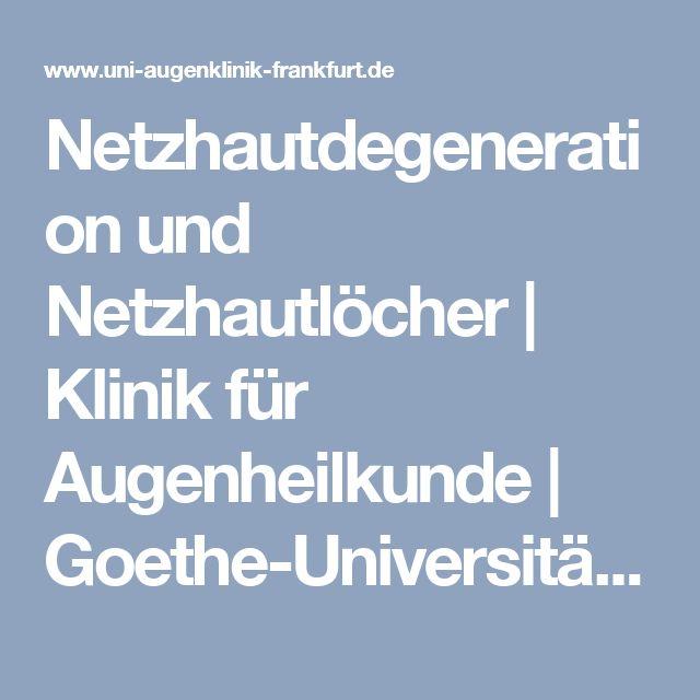 Netzhautdegeneration und Netzhautlöcher   Klinik für Augenheilkunde   Goethe-Universität Frankfurt am Main