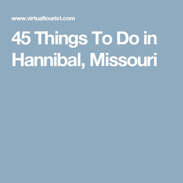 45 Things To Do in Hannibal, Missouri