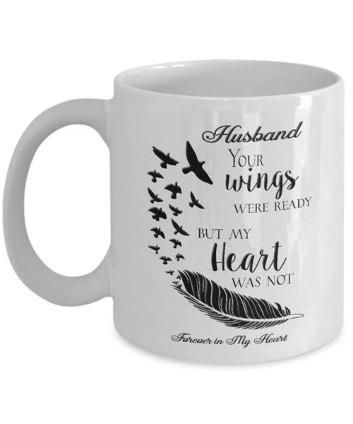 Memorial Gifts Husband Your Wings Were Ready But My Heart Was Not Forever In My Heart Bereavement  Gift Coffee mug We create fun coffee mugs that are sure to please the recipient. Tired of boring gifts that don't last? Give a gift that will amuse them for years!A GIFT THEY WILL ADORE - Give them a mug to shout about! O