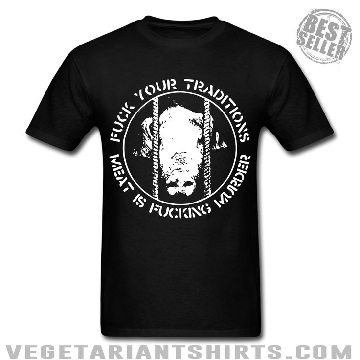 """Fuck Your Traditions / Meat Is Fucking Murder"" Animal Rights Activist T-Shirt ( #Vegetarian #Vegan )"
