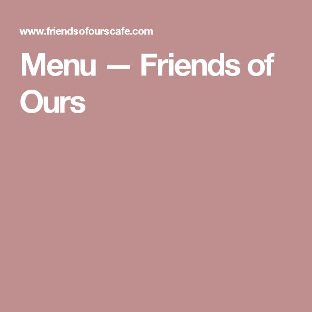 Menu — Friends of Ours
